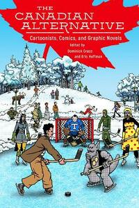 The Canadian Alternative: Cartoonists, Comics, and Graphic Novels - cover