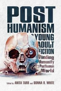 Posthumanism in Young Adult Fiction: Finding Humanity in a Posthuman World - cover