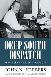 Deep South Dispatch: Memoir of a Civil Rights Journalist - John N. Herbers - cover