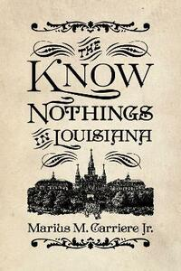 The Know Nothings in Louisiana - Marius M. Carriere - cover