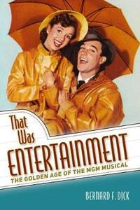That Was Entertainment: The Golden Age of the MGM Musical - Bernard F. Dick - cover