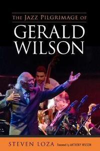 The Jazz Pilgrimage of Gerald Wilson - Steven Loza - cover