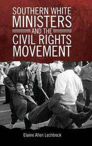 Southern White Ministers and the Civil Rights Movement - Elaine Allen Lechtreck - cover