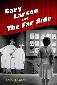 Gary Larson and The Far Side - Kerry D. Soper - cover