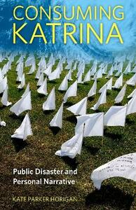 Consuming Katrina: Public Disaster and Personal Narrative - Kate Parker Horigan - cover