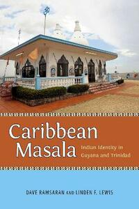 Caribbean Masala: Indian Identity in Guyana and Trinidad - Dave Ramsaran,Linden F. Lewis - cover