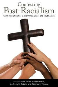 Contesting Post-Racialism: Conflicted Churches in the United States and South Africa - cover