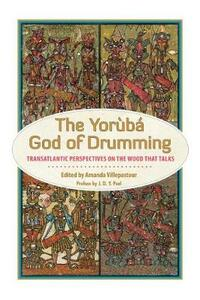 The Yoruba God of Drumming: Transatlantic Perspectives on the Wood That Talks - cover