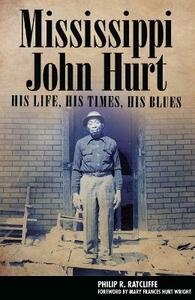 Mississippi John Hurt: His Life, His Times, His Blues - Philip R. Ratcliffe - cover
