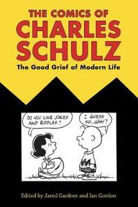 The Comics of Charles Schulz: The Good Grief of Modern Life - cover