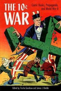 The 10 Cent War: Comic Books, Propaganda, and World War II - cover