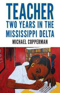 Teacher: Two Years in the Mississippi Delta - Michael Copperman - cover