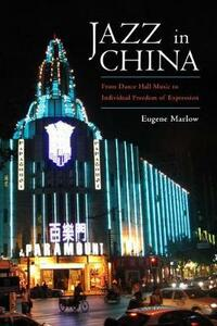 Jazz in China: From Dance Hall Music to Individual Freedom of Expression - Eugene Marlow - cover