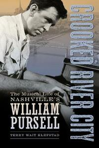 Crooked River City: The Musical Life of Nashville's William Pursell - Terry Wait Klefstad - cover