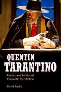 Quentin Tarantino: Poetics and Politics of Cinematic Metafiction - David Roche - cover