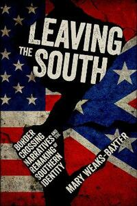 Leaving the South: Border Crossing Narratives and the Remaking of Southern Identity - Mary Weaks-Baxter - cover