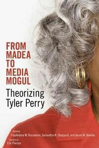 From Madea to Media Mogul: Theorizing Tyler Perry - cover