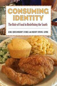 Consuming Identity: The Role of Food in Redefining the South - Ashli Quesinberry Stokes,Wendy Atkins-Sayre - cover