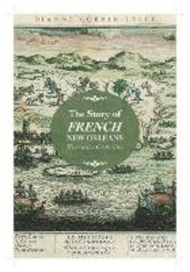 The Story of French New Orleans: History of a Creole City - Dianne Guenin-Lelle - cover