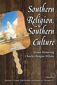 Southern Religion, Southern Culture: Essays Honoring Charles Reagan Wilson - cover
