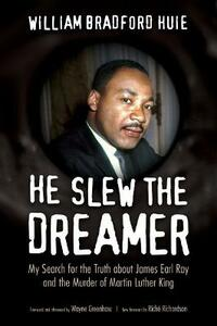 He Slew the Dreamer: My Search for the Truth about James Earl Ray and the Murder of Martin Luther King - William Bradford Huie - cover
