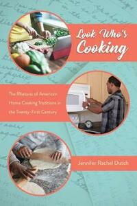 Look Who's Cooking: The Rhetoric of American Home Cooking Traditions in the Twenty-First Century - Jennifer Rachel Dutch - cover