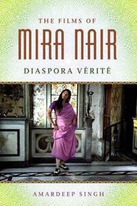 The Films of Mira Nair: Diaspora Verite - Amardeep Singh - cover