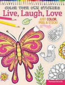 Color Your Own Stickers Live, Laugh, Love - Peg Couch,Thaneeya McArdle - cover