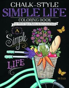Chalk-Style Simple Life Coloring Book: Color with All Types of Markers, Gel Pens & Colored Pencils - Deb Strain - cover