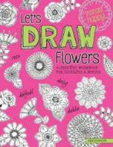 Let's Draw Flowers: A Creative Workbook for Doodling and Beyond - Angelea van Dam - cover