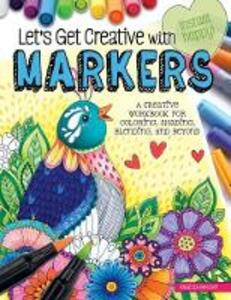 Let's Get Creative with Markers: A Creative Workbook for Coloring, Shading, Blending, and Beyond - Angelea van Dam - cover