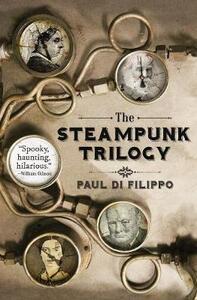 The Steampunk Trilogy - Paul Di Filippo - cover