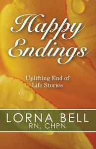 Happy Endings: Uplifting End of Life Stories - Lorna Bell - cover