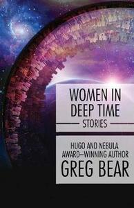Women in Deep Time: Stories - Greg Bear - cover
