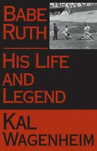 Babe Ruth: His Life and Legend - Kal Wagenheim - cover