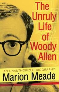 The Unruly Life of Woody Allen - Marion Meade - cover