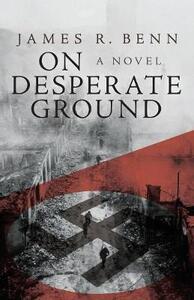 On Desperate Ground - James R. Benn - cover