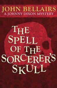 The Spell of the Sorcerer's Skull - John Bellairs - cover