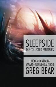 Sleepside: The Collected Fantasies - Greg Bear - cover