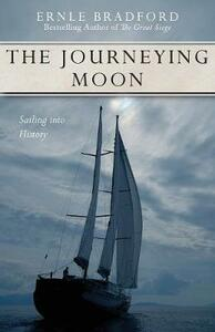 The Journeying Moon: Sailing Into History - Ernle Bradford - cover