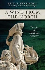 A Wind from the North: The Life of Henry the Navigator - Ernle Bradford - cover