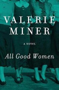 All Good Women: A Novel - Valerie Miner - cover