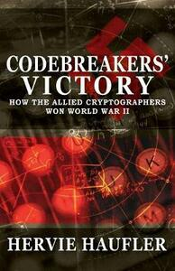 Codebreakers' Victory: How the Allied Cryptographers Won World War II - Hervie Haufler - cover
