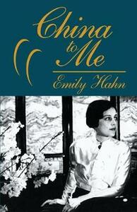 China to Me: A Partial Autobiography - Emily Hahn - cover