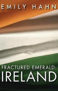 Fractured Emerald: Ireland - Emily Hahn - cover