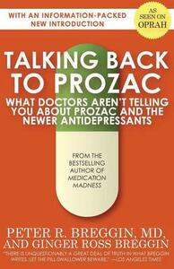 Talking Back to Prozac: What Doctors Aren't Telling You About Prozac and the Newer Antidepressants - Peter R. Breggin,Ginger Ross Breggin - cover
