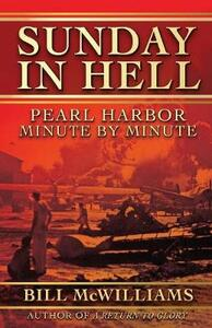 Sunday in Hell: Pearl Harbor Minute by Minute - Bill McWilliams - cover