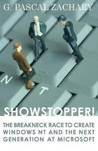 Showstopper!: The Breakneck Race to Create Windows NT and the Next Generation at Microsoft - G. Pascal Zachary - cover