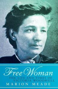 Free Woman: The Life and Times of Victoria Woodhull - Marion Meade - cover