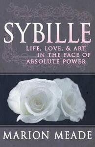 Sybille: Life, Love, & Art in the Face of Absolute Power - Marion Meade - cover
